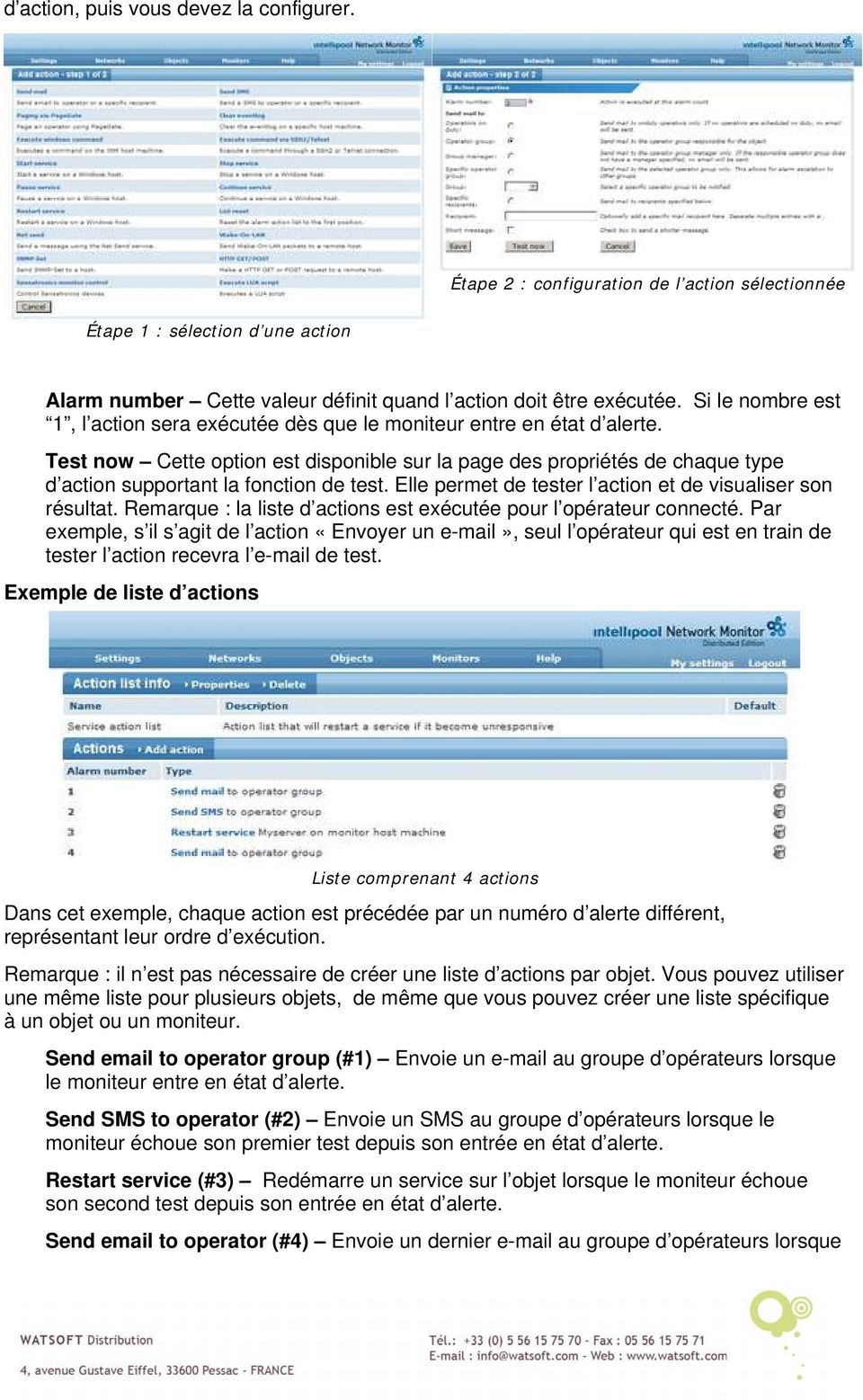 Test now Cette option est disponible sur la page des propriétés de chaque type d action supportant la fonction de test. Elle permet de tester l action et de visualiser son résultat.