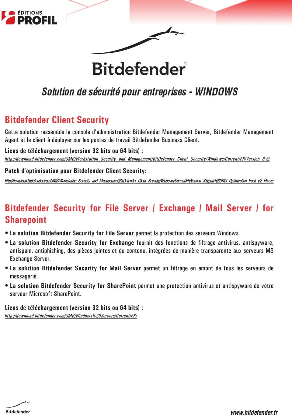 Bitdefender Security for File Server / Exchange / Mail Server / for Sharepoint La solution Bitdefender Security for File Server permet la protection des serveurs Windows.
