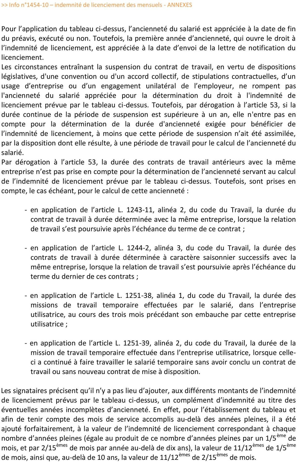 Les circonstances entraînant la suspension du contrat de travail, en vertu de dispositions législatives, d'une convention ou d'un accord collectif, de stipulations contractuelles, d un usage d