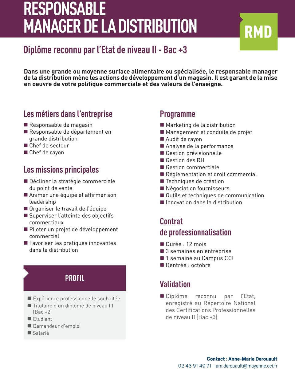 Responsable de magasin Responsable de département en grande distribution Chef de secteur Chef de rayon Décliner la stratégie commerciale du point de vente Animer une équipe et affirmer son leadership