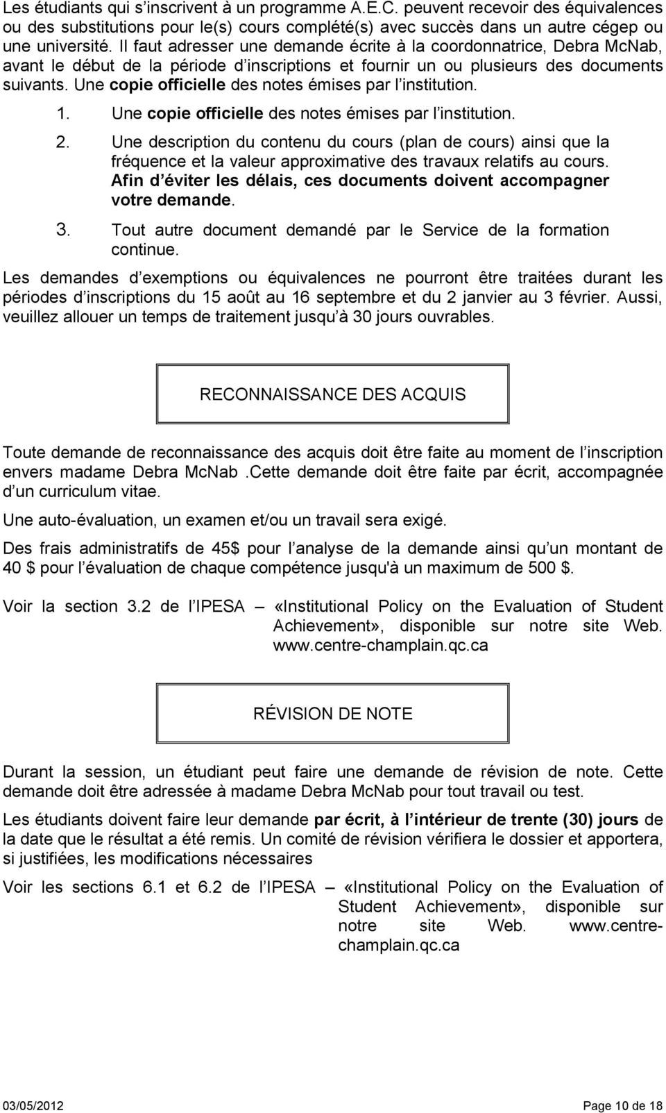 Une copie officielle des notes émises par l institution. 1. Une copie officielle des notes émises par l institution. 2.
