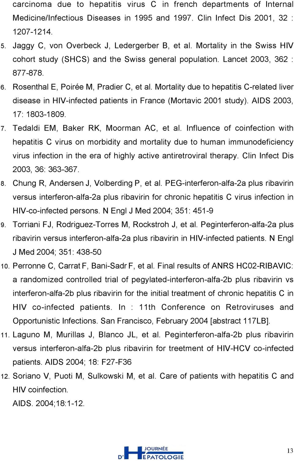 Mortality due to hepatitis C-related liver disease in HIV-infected patients in France (Mortavic 2001 study). AIDS 2003, 17: 1803-1809. 7. Tedaldi EM, Baker RK, Moorman AC, et al.