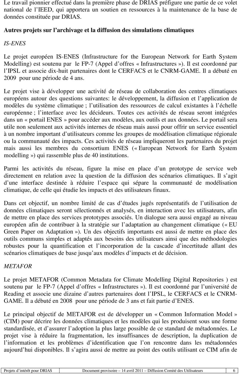 Autres projets sur l archivage et la diffusion des simulations climatiques IS-ENES Le projet européen IS-ENES (Infrastructure for the European Network for Earth System Modelling) est soutenu par le