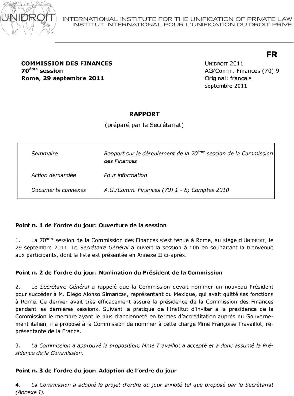 Commission des Finances Pour information Documents connexes A.G./Comm. Finances (70) 1-8; Comptes 2010 Point n. 1 de l ordre du jour: Ouverture de la session 1.