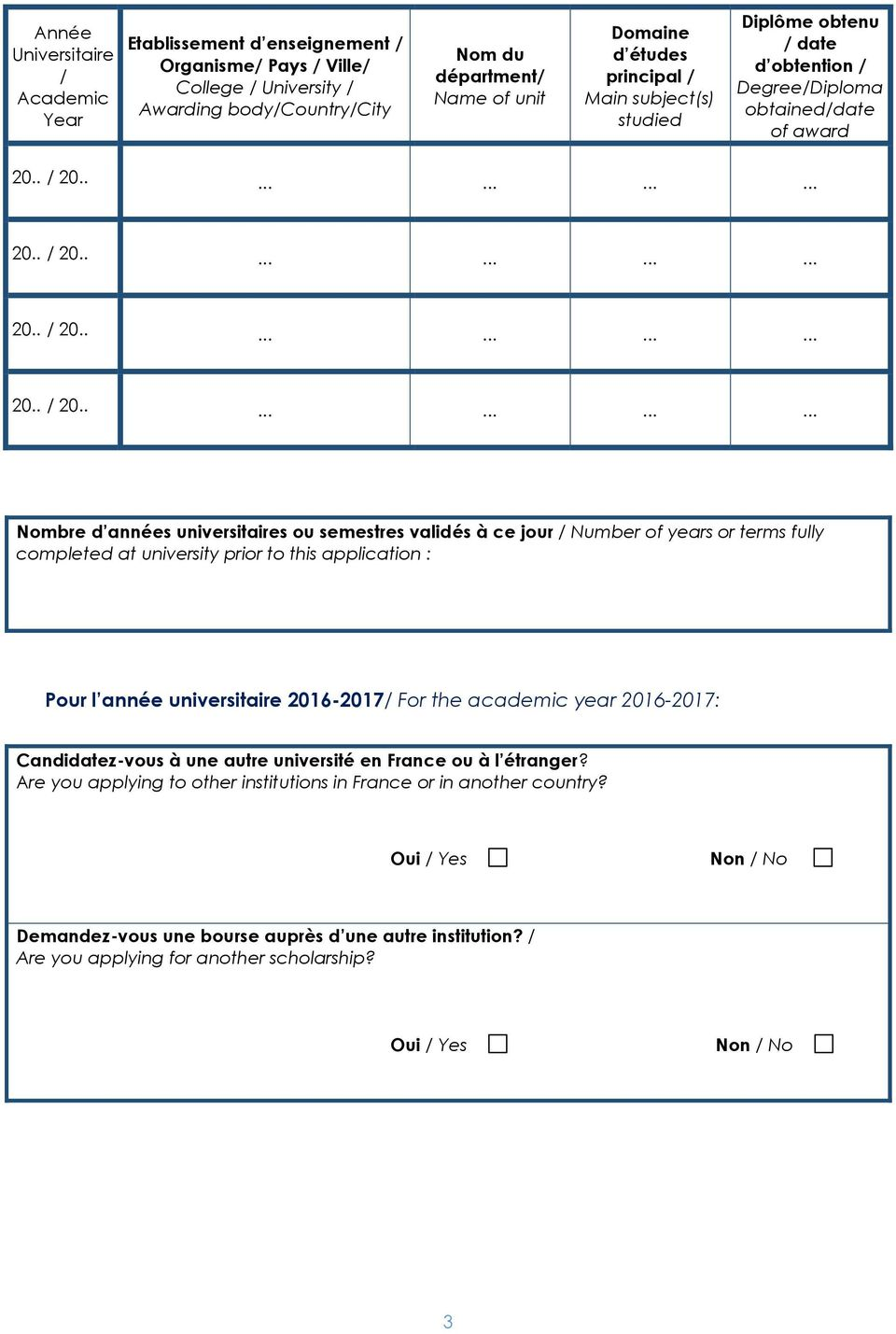 of years or terms fully completed at university prior to this application : Pour l année universitaire 2016-2017/ For the academic year 2016-2017: Candidatez-vous à une autre université en
