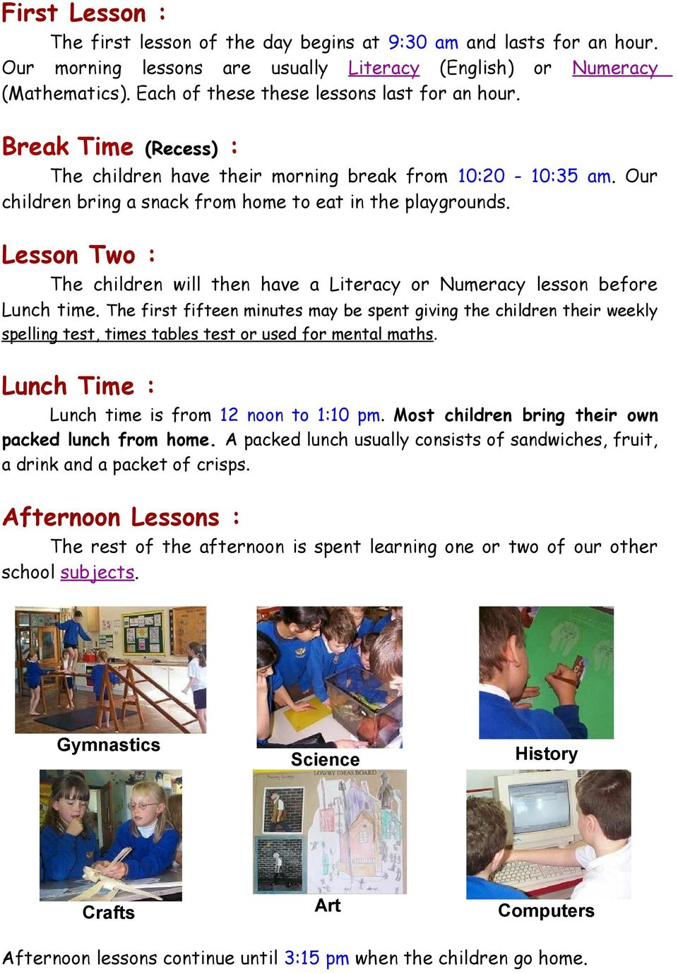 Lesson Two : The children will then have a Literacy or Numeracy lesson before Lunch time.