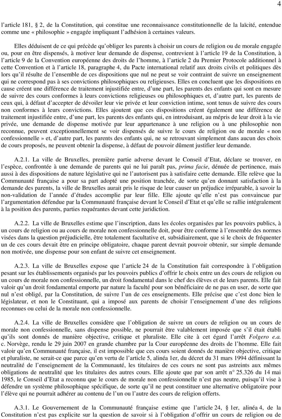 de la Constitution, à l article 9 de la Convention européenne des droits de l homme, à l article 2 du Premier Protocole additionnel à cette Convention et à l article 18, paragraphe 4, du Pacte