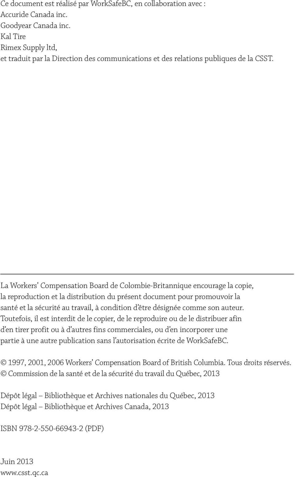 La Workers Compensation Board de Colombie-Britannique encourage la copie, la reproduction et la distribution du présent document pour promouvoir la santé et la sécurité au travail, à condition d être