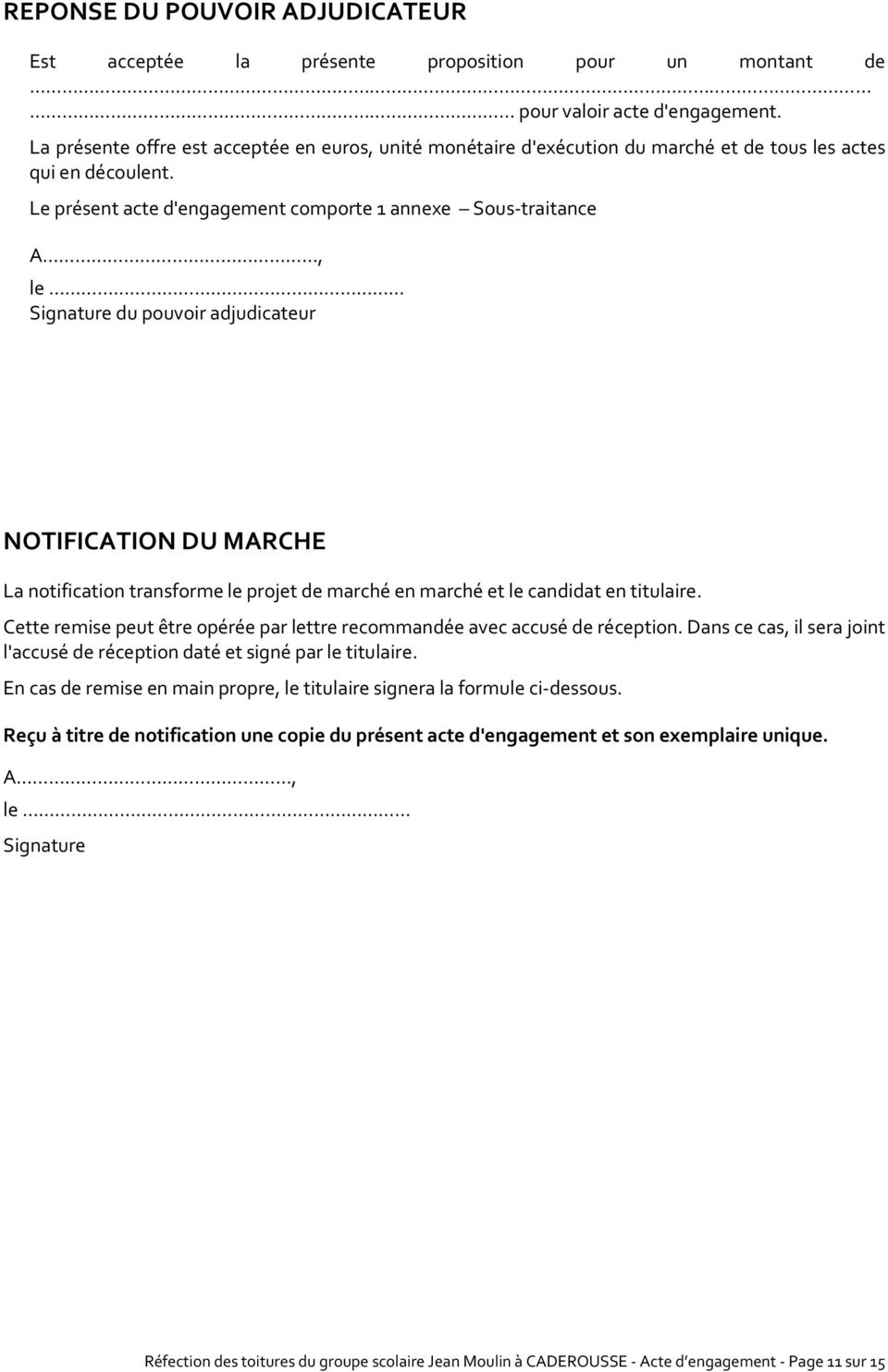 Le présent acte d'engagement comporte 1 annexe Sous-traitance A, le Signature du pouvoir adjudicateur NOTIFICATION DU MARCHE La notification transforme le projet de marché en marché et le candidat en