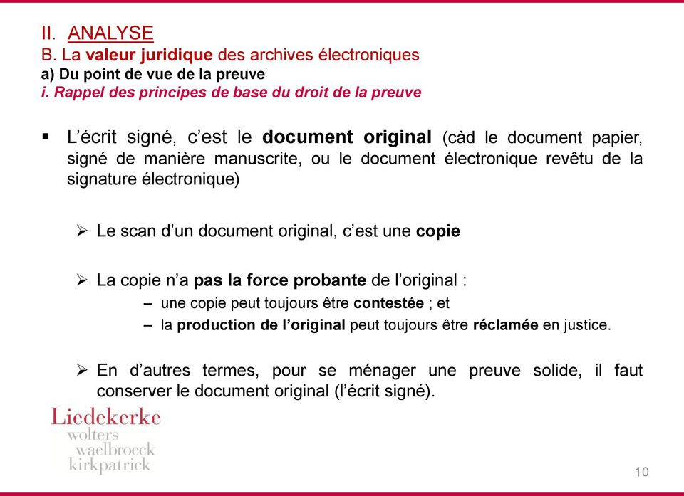document électronique revêtu de la signature électronique) Le scan d un document original, c est une copie La copie n a pas la force probante de l original