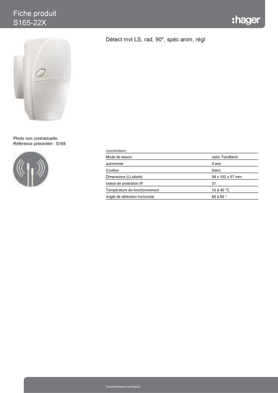 Couleur blanc Dimensions (LLxllxhh) 58 x 102 x 57 mm Indice de protection IP 31