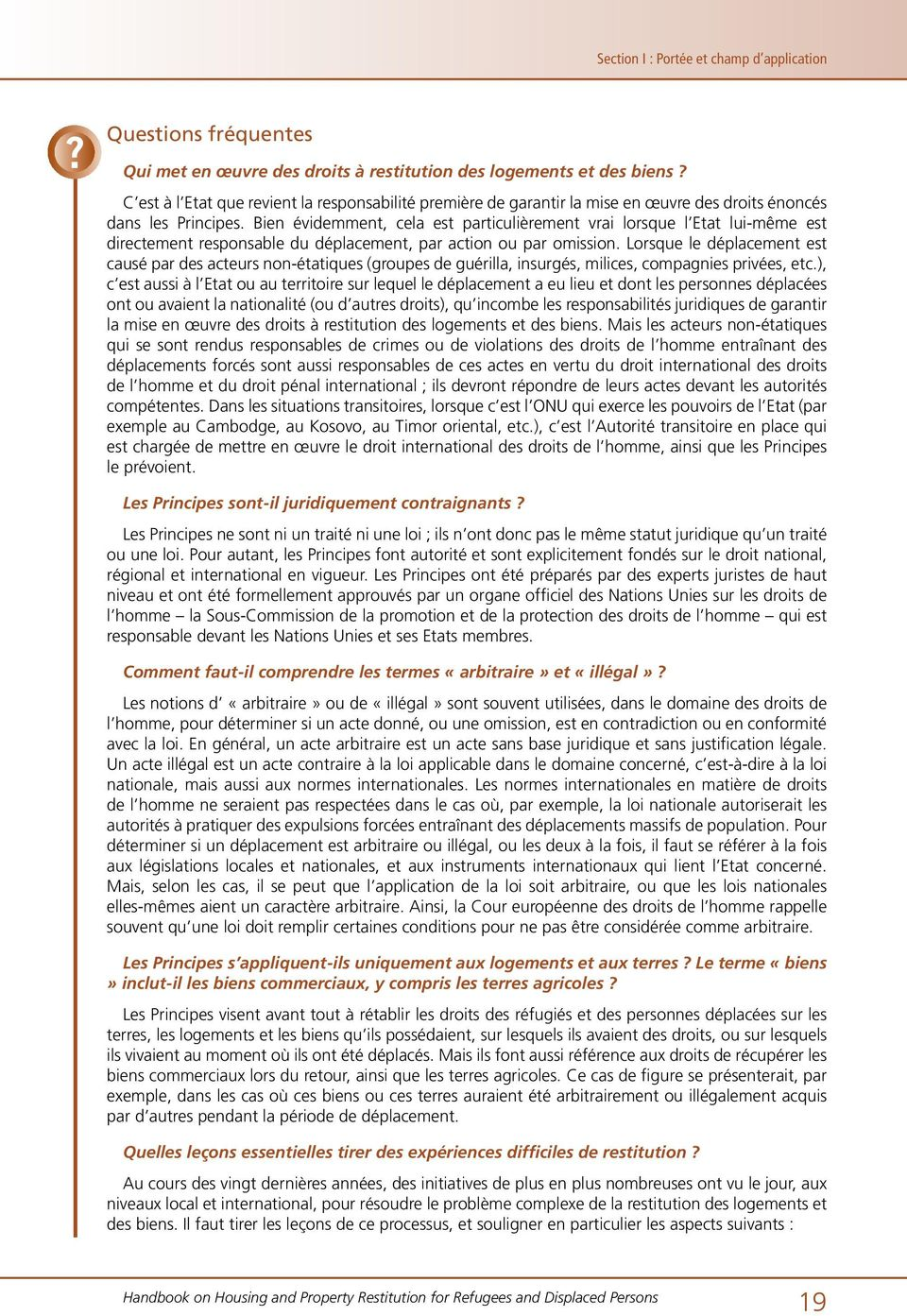 Bien évidemment, cela est particulièrement vrai lorsque l Etat lui-même est directement Ultimateresponsable responsibility du déplacement, for securingpar action implementation ou par omission.