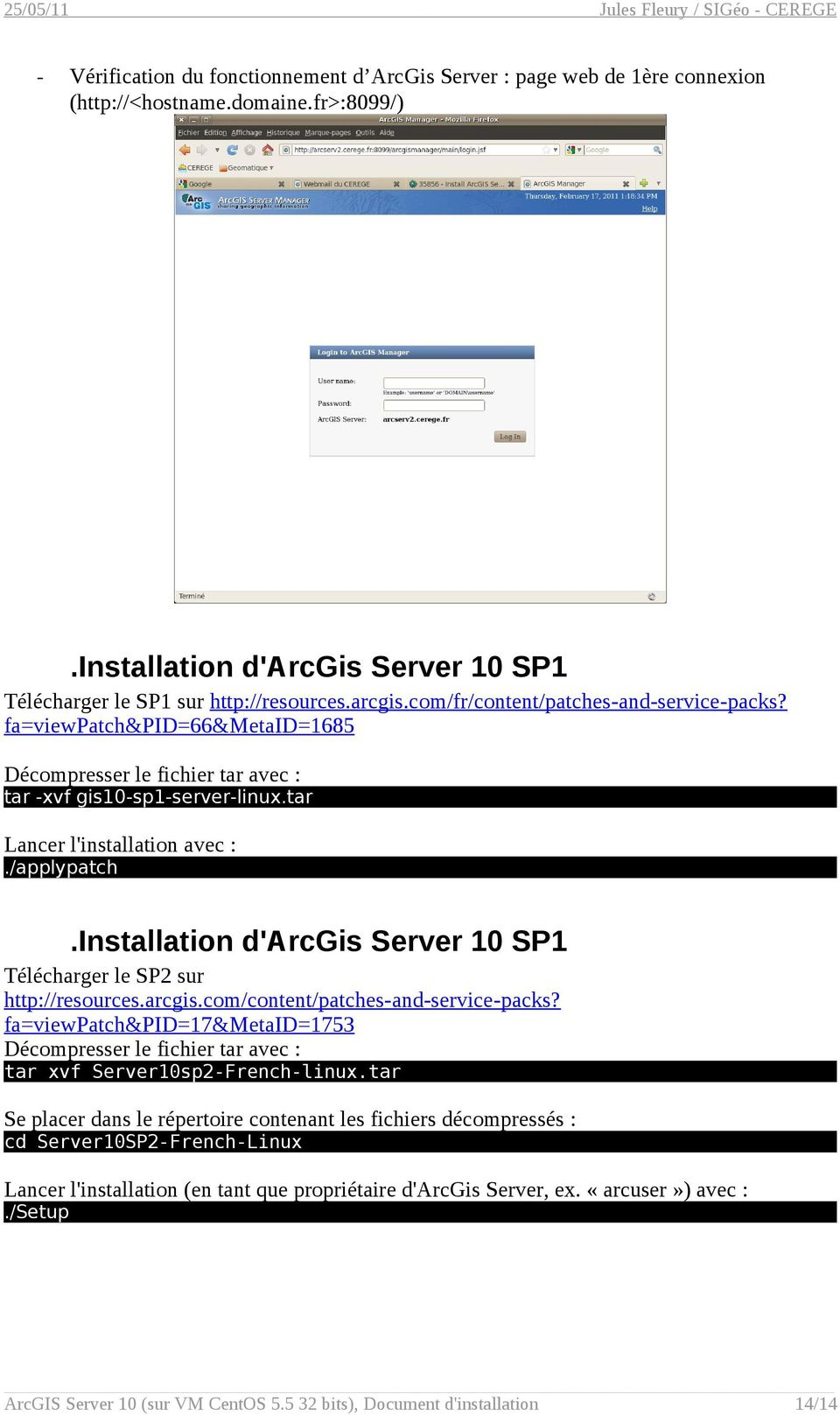 installation d'arcgis Server 10 SP1 Télécharger le SP2 sur http://resources.arcgis.com/content/patches-and-service-packs?