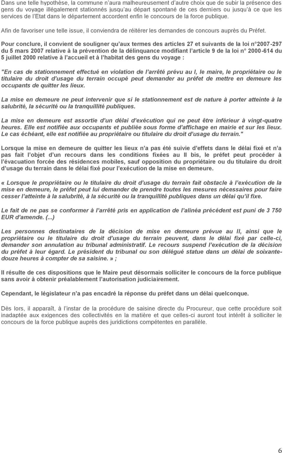 Pour conclure, il convient de souligner qu aux termes des articles 27 et suivants de la loi n 2007-297 du 5 mars 2007 relative à la prévention de la délinquance modifiant l article 9 de la loi n