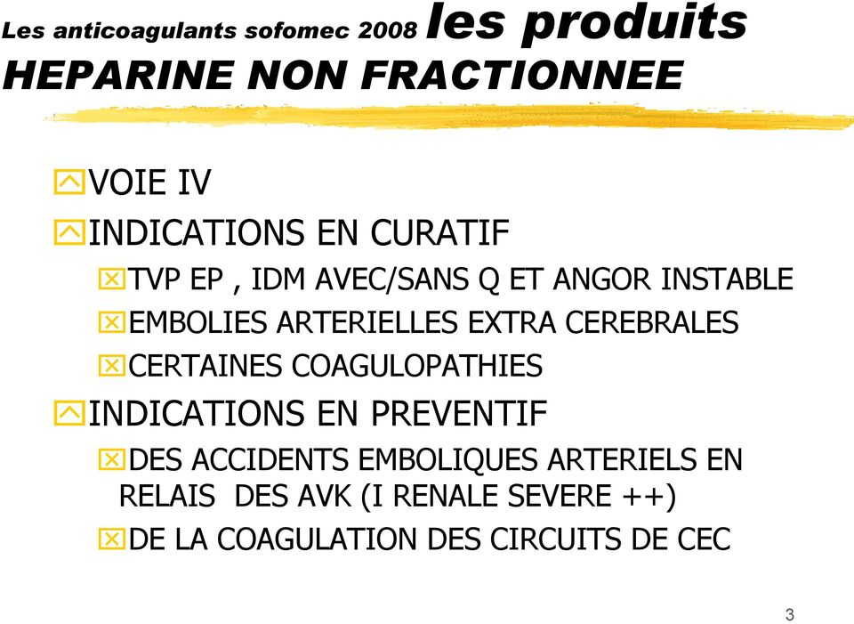 CERTAINES COAGULOPATHIES INDICATIONS EN PREVENTIF DES ACCIDENTS EMBOLIQUES