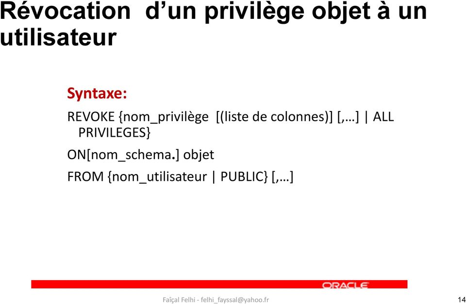 *(liste de colonnes)+ *, + ALL PRIVILEGES}