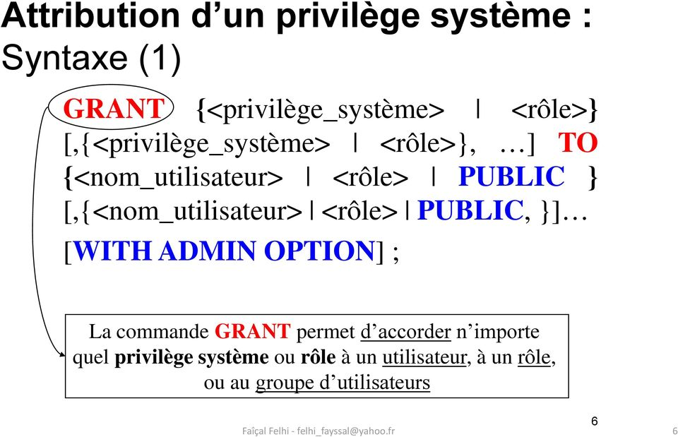 [,{<nom_utilisateur> <rôle> PUBLIC, }] [WITH ADMIN OPTION] ; La commande GRANT permet d