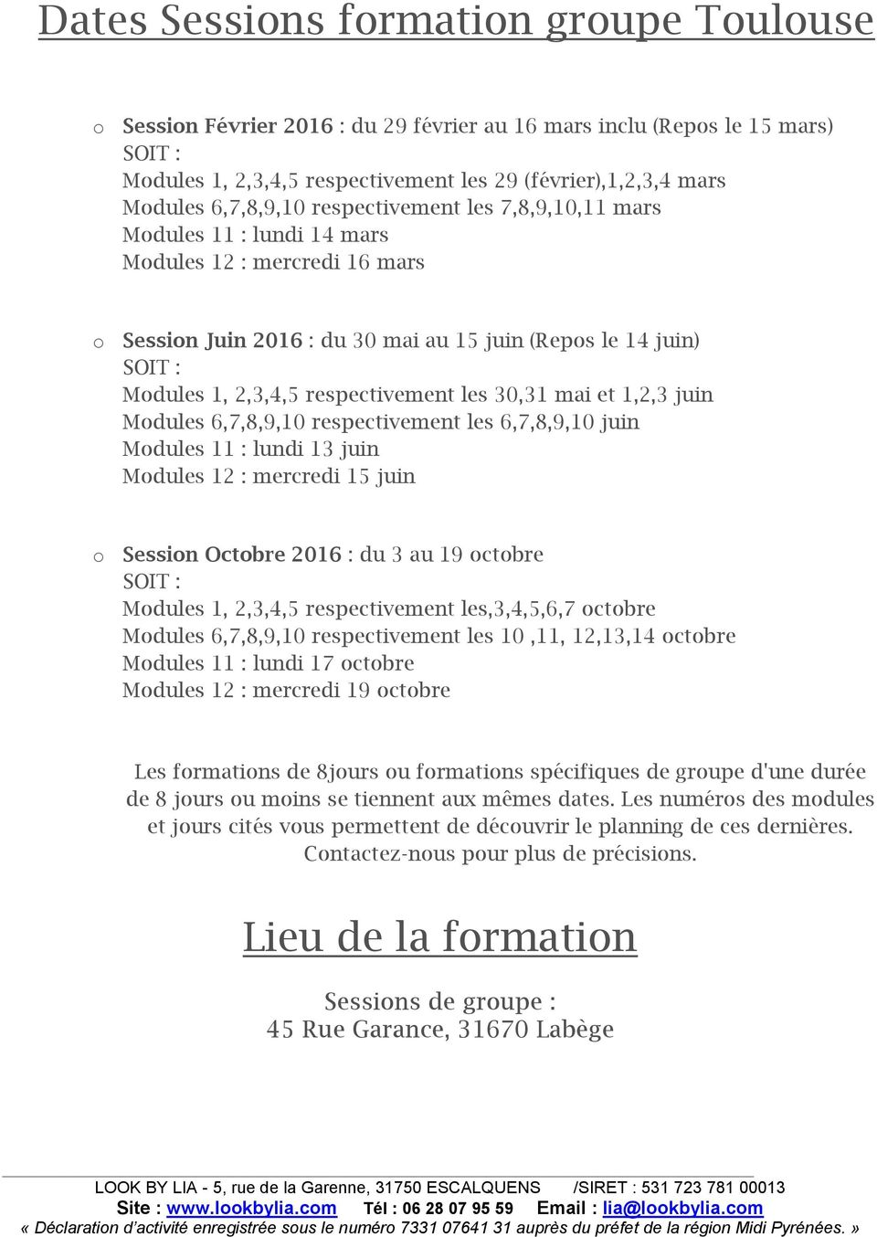 respectivement les 30,31 mai et 1,2,3 juin Modules 6,7,8,9,10 respectivement les 6,7,8,9,10 juin Modules 11 : lundi 13 juin Modules 12 : mercredi 15 juin o Session Octobre 2016 : du 3 au 19 octobre