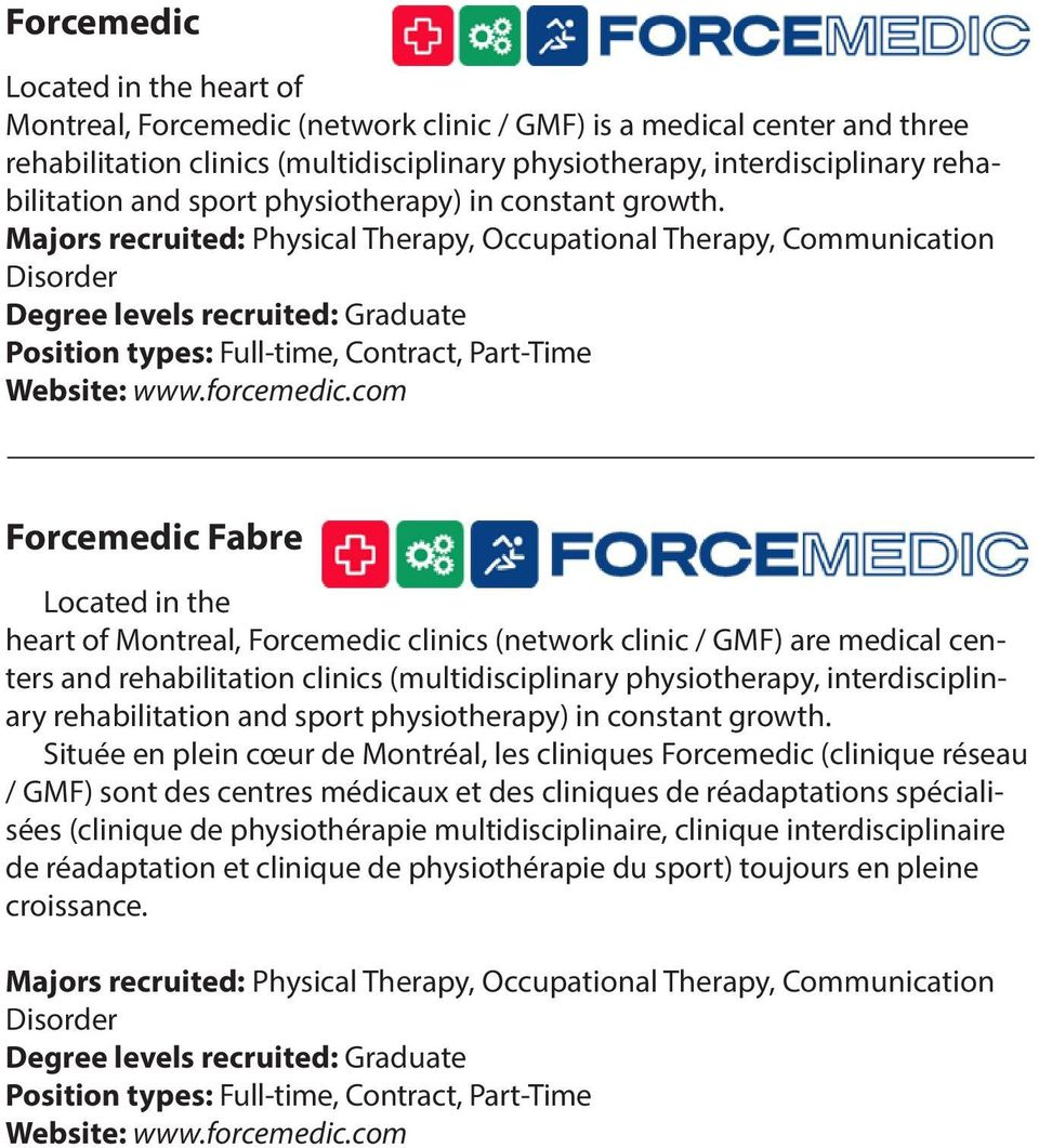 com Forcemedic Fabre Located in the heart of Montreal, Forcemedic clinics (network clinic / GMF) are medical centers and rehabilitation clinics (multidisciplinary physiotherapy, interdisciplinary