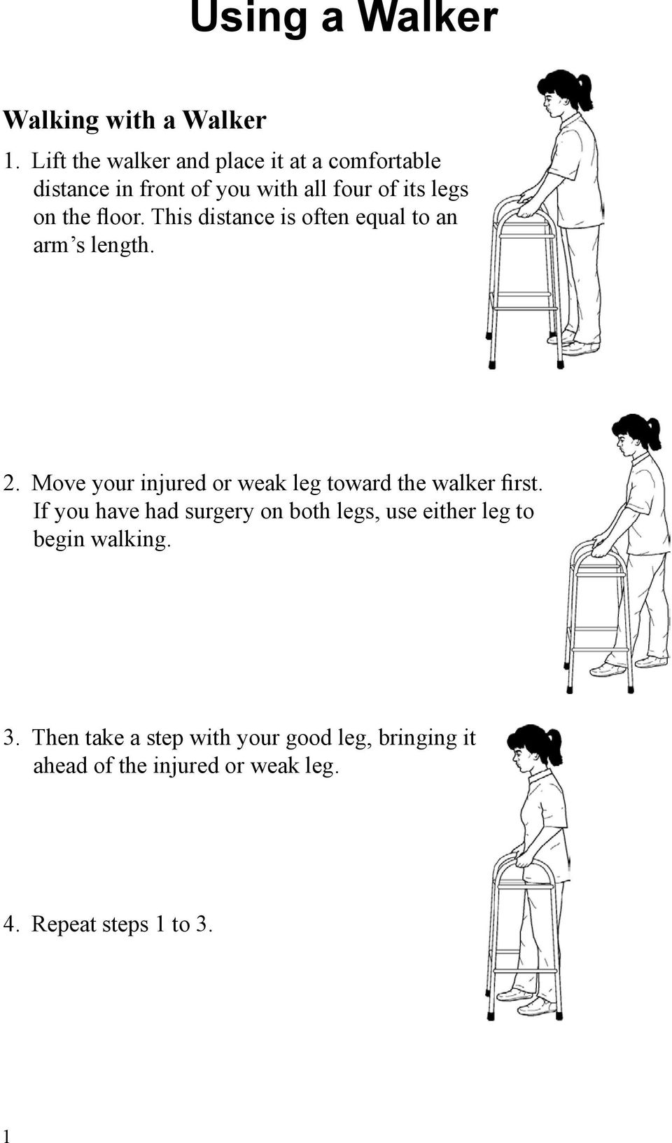 This distance is often equal to an arm s length. 2. Move your injured or weak leg toward the walker first.