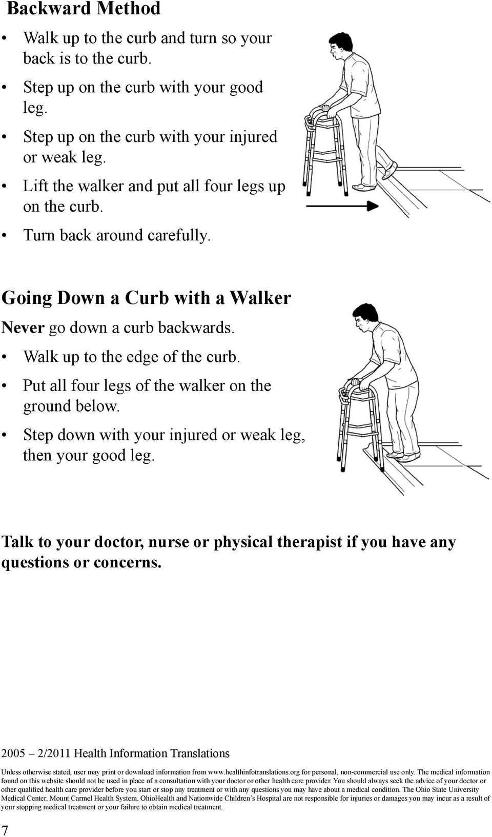 Put all four legs of the walker on the ground below. Step down with your injured or weak leg, then your good leg.