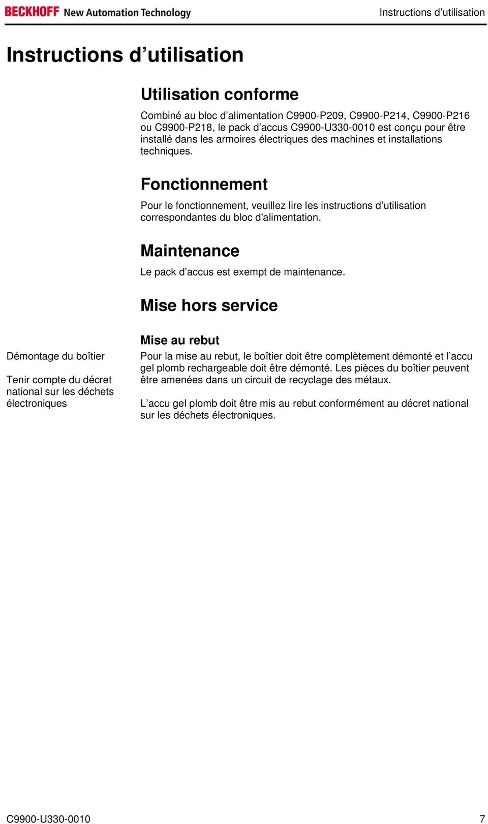 Fonctionnement Pour le fonctionnement, veuillez lire les instructions d utilisation correspondantes du bloc d'alimentation. Maintenance Le pack d accus est exempt de maintenance.