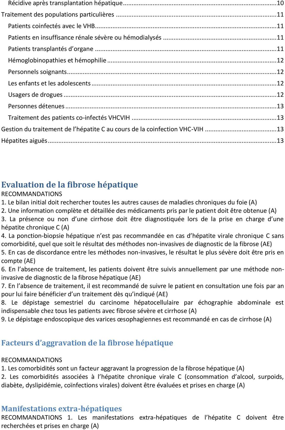 .. 13 Traitement des patients co-infectés VHCVIH... 13 Gestion du traitement de l hépatite C au cours de la coinfection VHC-VIH... 13 Hépatites aiguës... 13 Evaluation de la fibrose hépatique 1.