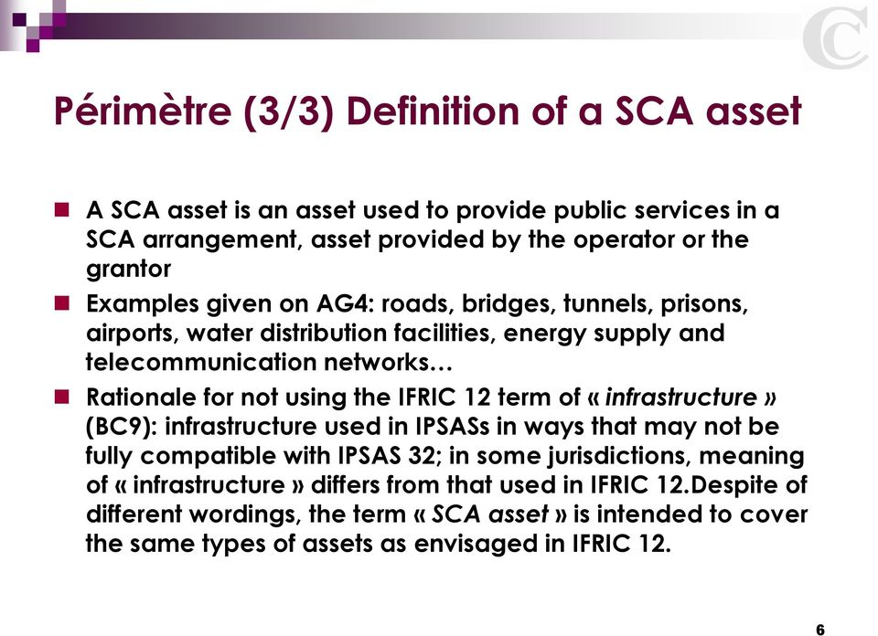 the IFRIC 12 term of «infrastructure» (BC9): infrastructure used in IPSASs in ways that may not be fully compatible with IPSAS 32; in some jurisdictions, meaning of