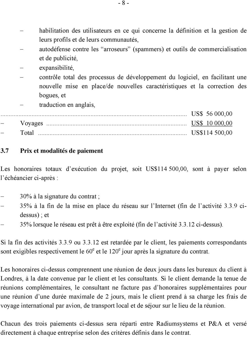 traduction en anglais,... US$ 56 000,00 Voyages... US$ 10 000,00 Total... US$114 500,00 3.