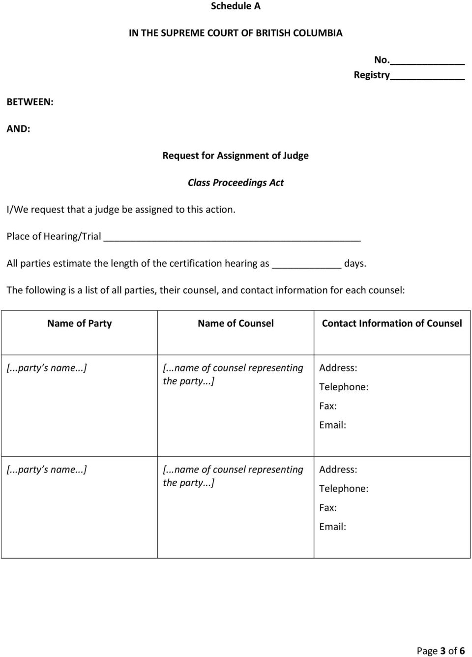 Place of Hearing/Trial All parties estimate the length of the certification hearing as days.