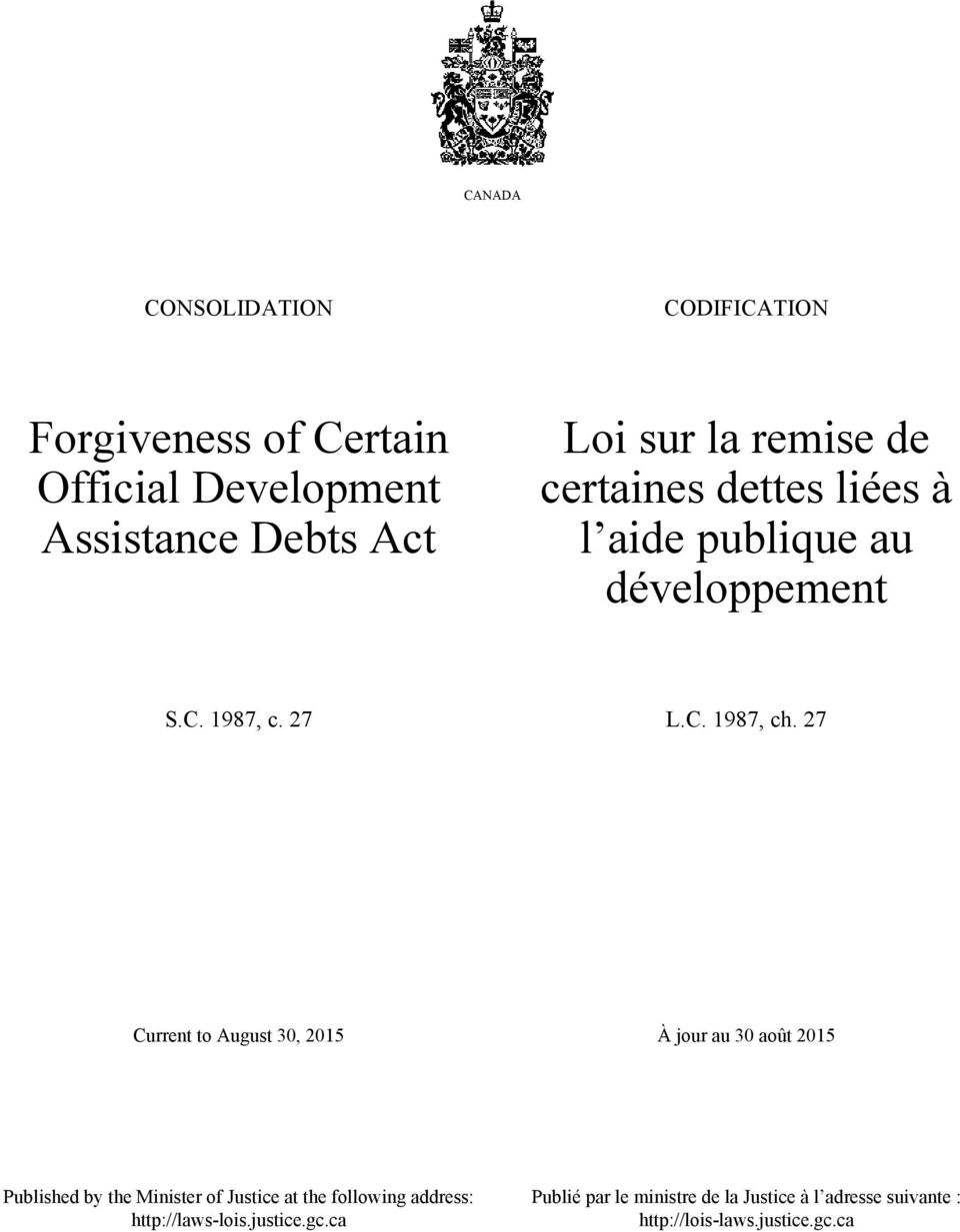27 Current to August 0, 2015 À jour au 0 août 2015 Published by the Minister of Justice at the following