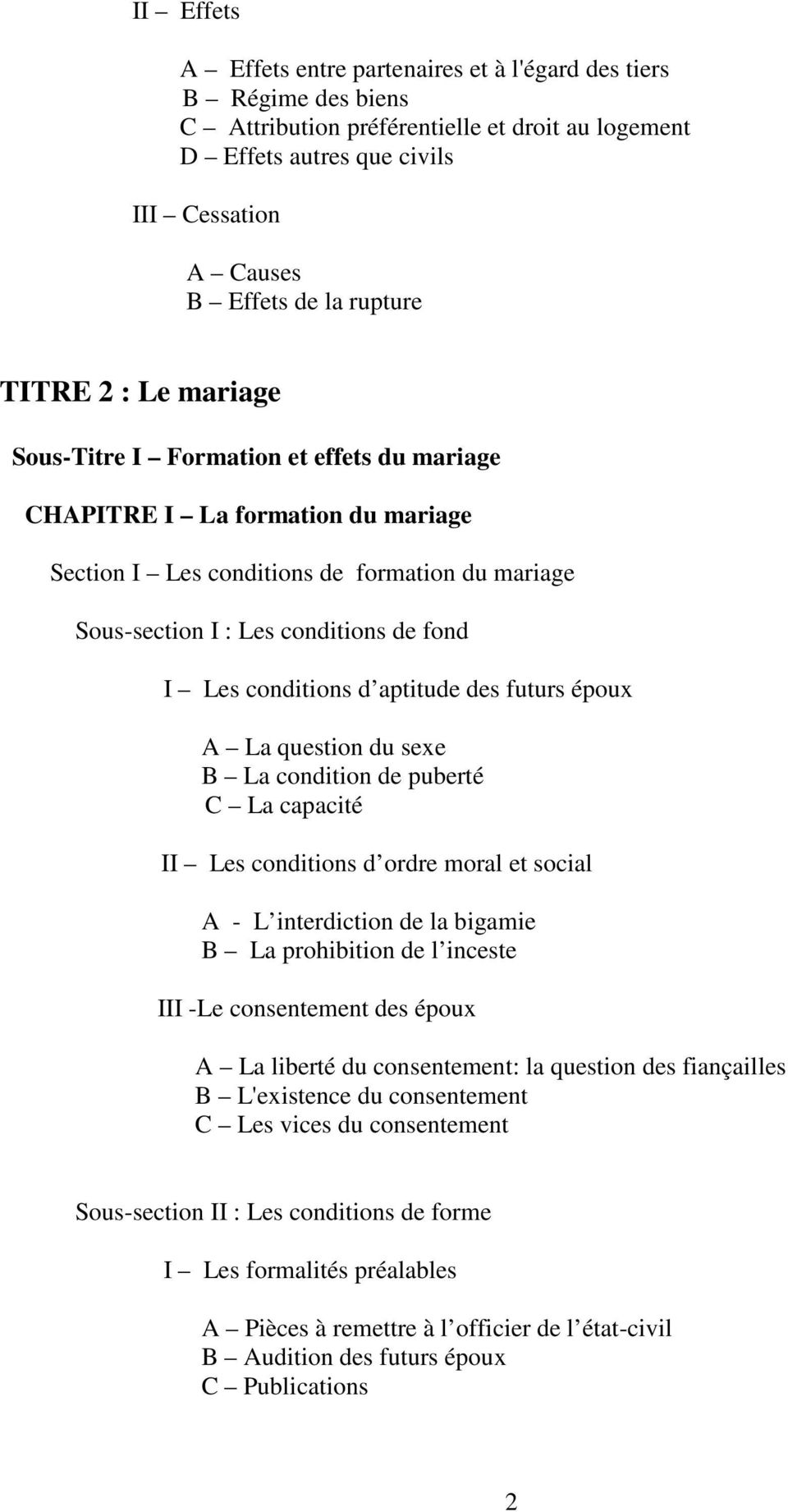Les conditions d aptitude des futurs époux A La question du sexe B La condition de puberté C La capacité II Les conditions d ordre moral et social A - L interdiction de la bigamie B La prohibition de