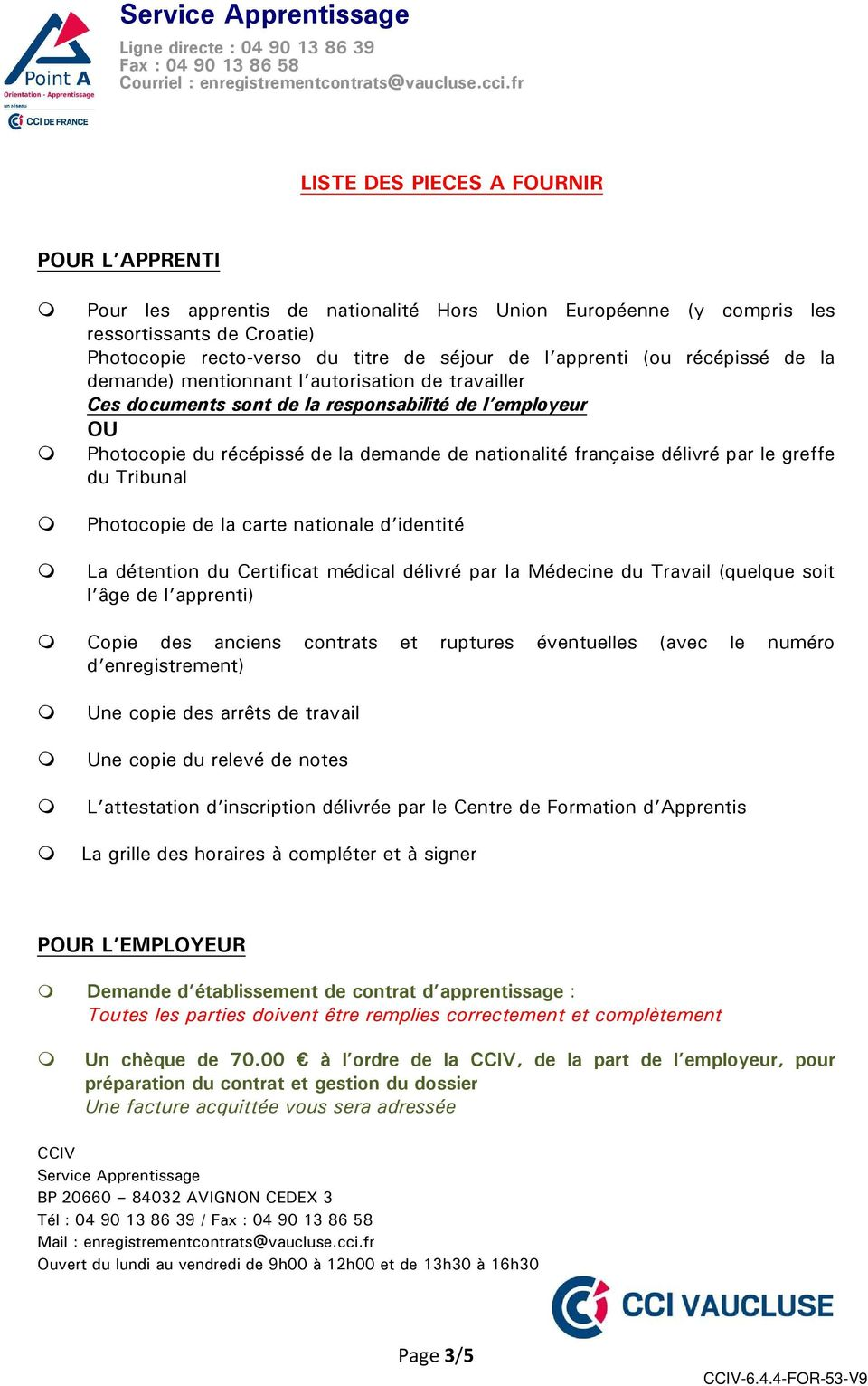 par le greffe du Tribunal Photocopie de la carte nationale d identité La détention du Certificat médical délivré par la Médecine du Travail (quelque soit l âge de l apprenti) Copie des anciens
