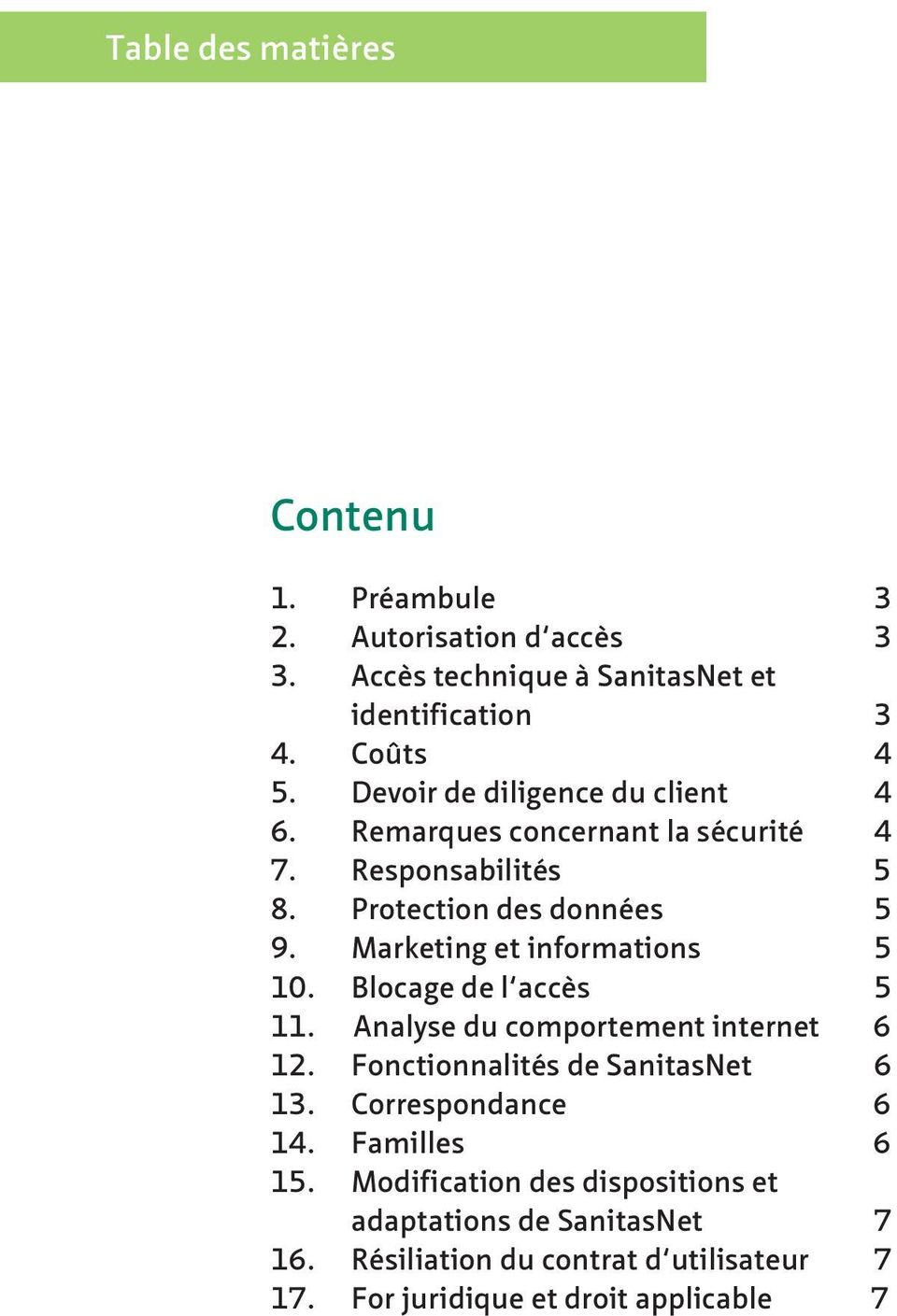 Marketing et informations 5 10. Blocage de l accès 5 11. Analyse du comportement internet 6 12. Fonctionnalités de SanitasNet 6 13.
