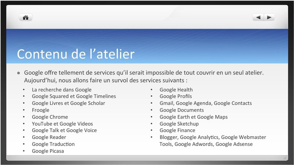 Scholar Froogle Google Chrome YouTube et Google Videos Google Talk et Google Voice Google Reader Google Traduc@on Google Picasa Google Health Google