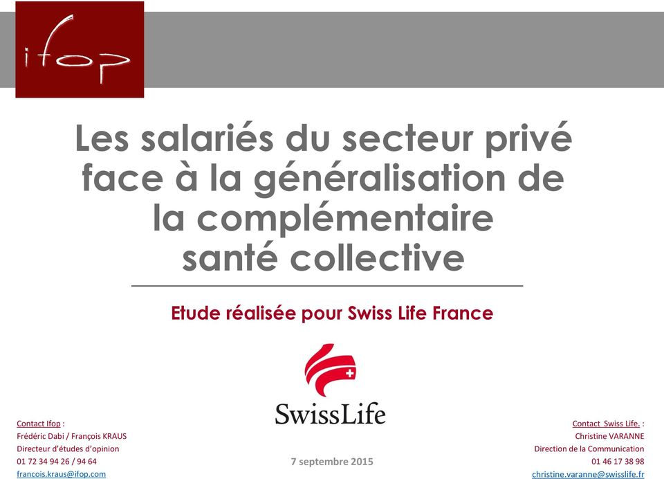 opinion 01 72 34 94 26 / 94 64 francois.kraus@ifop.com 7 septembre 2015 Contact Swiss Life.