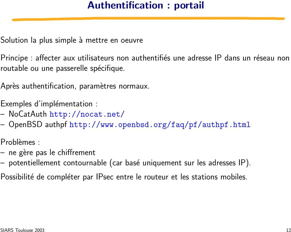 Exemples d implémentation : NoCatAuth http://nocat.net/ OpenBSD authpf http://www.openbsd.org/faq/pf/authpf.