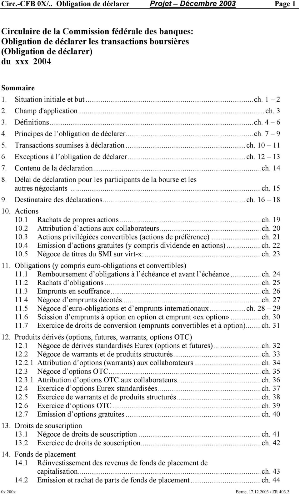 1. Situation initiale et but...ch. 1 2 2. Champ d'application...ch. 3 3. Définitions...ch. 4 6 4. Principes de l obligation de déclarer...ch. 7 9 5. Transactions soumises à déclaration...ch. 10 11 6.