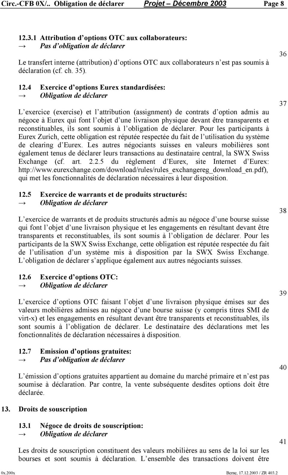 3.1 Attribution d options OTC aux collaborateurs: Le transfert interne (attribution) d options OTC aux collaborateurs n est pas soumis à déclaration (cf. ch. 35). 12.