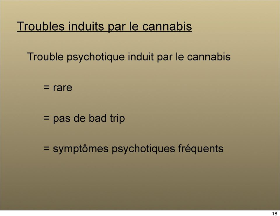 cannabis = rare = pas de bad trip
