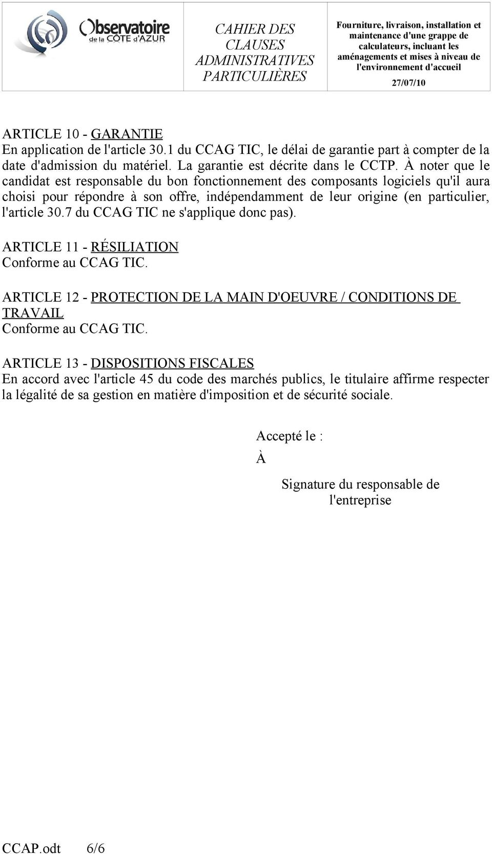 7 du CCAG TIC ne s'applique donc pas). ARTICLE 11 - RÉSILIATION Conforme au CCAG TIC. ARTICLE 12 - PROTECTION DE LA MAIN D'OEUVRE / CONDITIONS DE TRAVAIL Conforme au CCAG TIC.