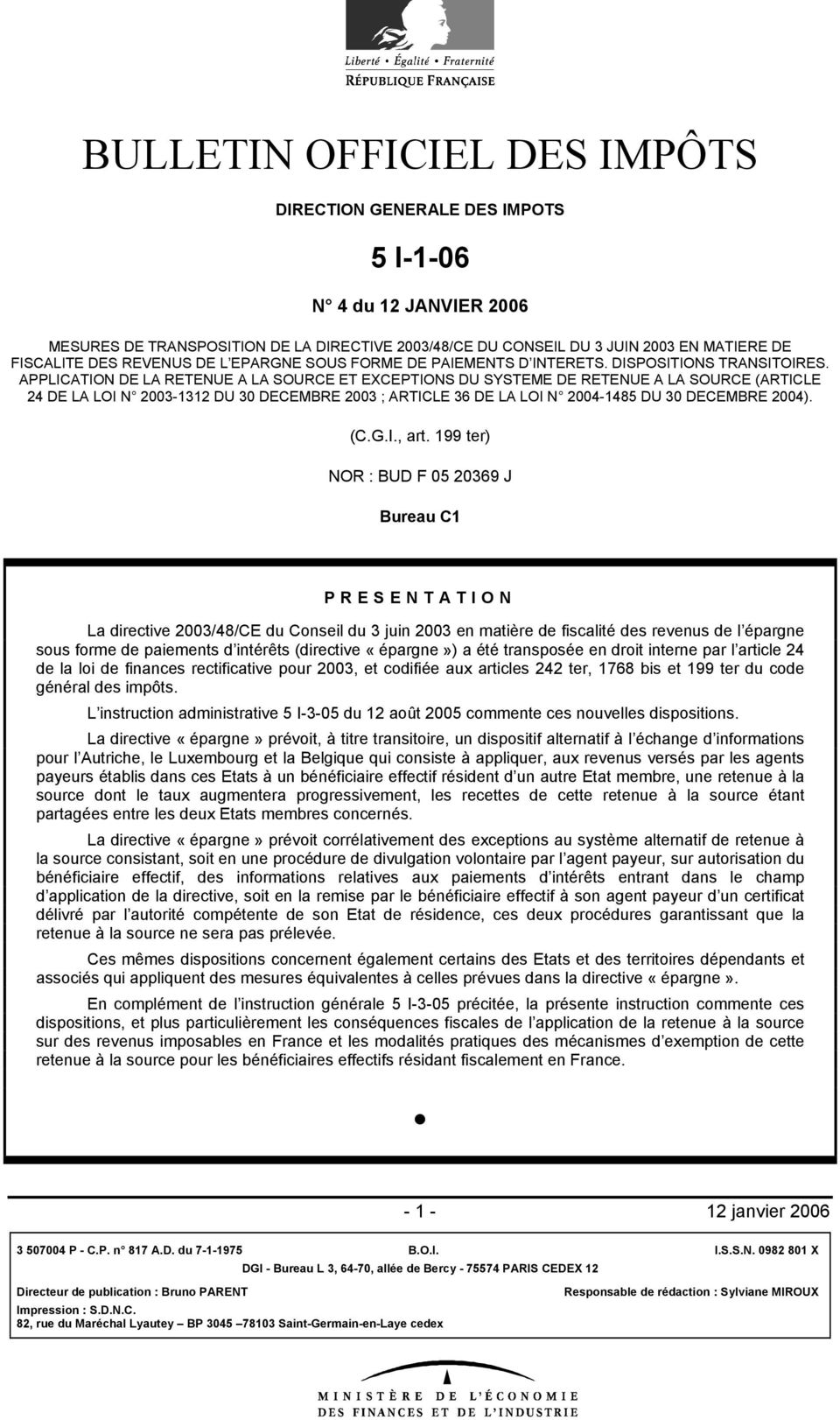 APPLICATION DE LA RETENUE A LA SOURCE ET EXCEPTIONS DU SYSTEME DE RETENUE A LA SOURCE (ARTICLE 24 DE LA LOI N 2003-1312 DU 30 DECEMBRE 2003 ; ARTICLE 36 DE LA LOI N 2004-1485 DU 30 DECEMBRE 2004). (C.