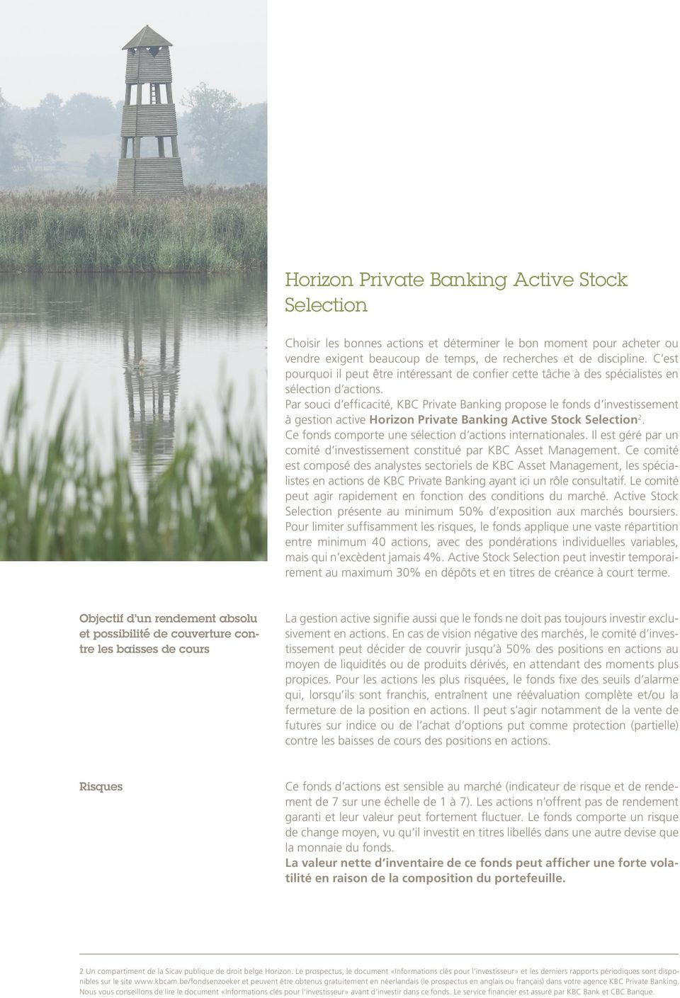 Par souci d efficacité, KBC Private Banking propose le fonds d investissement à gestion active Horizon Private Banking Active Stock Selection 2.