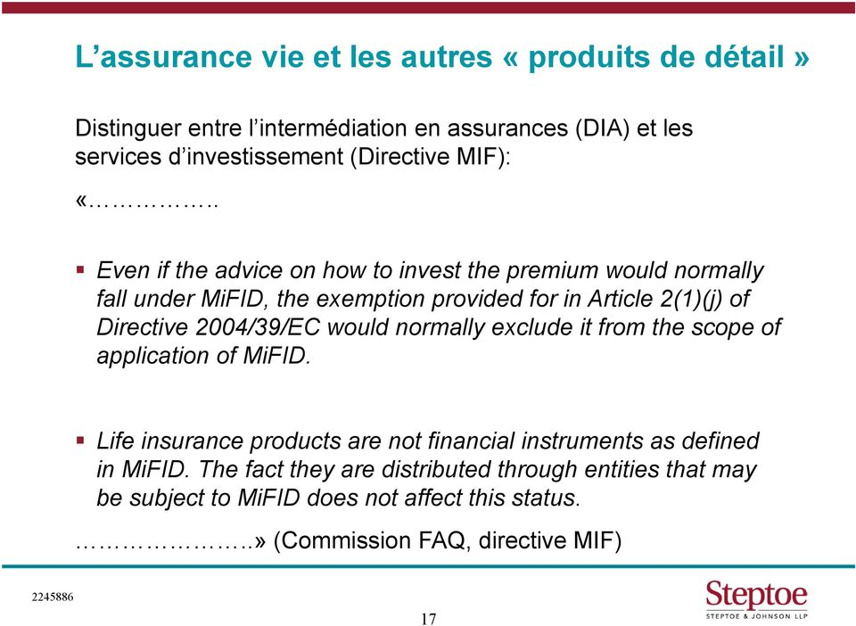 . Even if the advice on how to invest the premium would normally fall under MiFID, the exemption provided for in Article 2(1)(j) of Directive