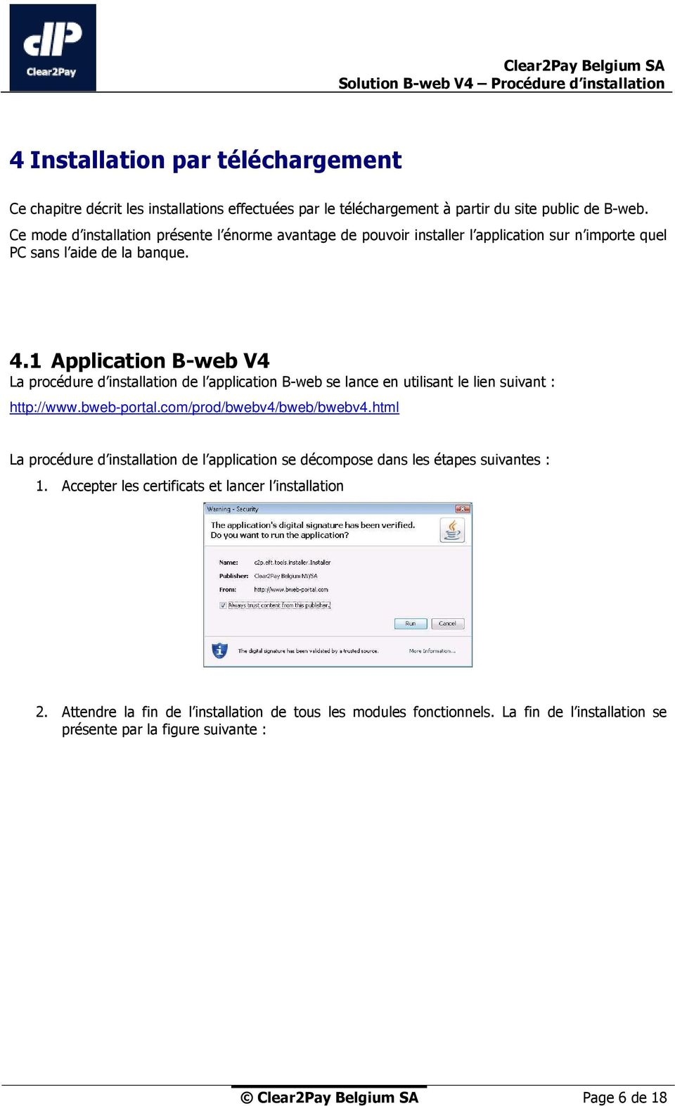 1 Application B-web V4 La procédure d installation de l application B-web se lance en utilisant le lien suivant : http://www.bweb-portal.com/prod/bwebv4/bweb/bwebv4.