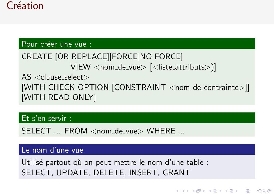 contrainte>]] [WITH READ ONLY] Et s en servir : SELECT... FROM <nom de vue> WHERE.
