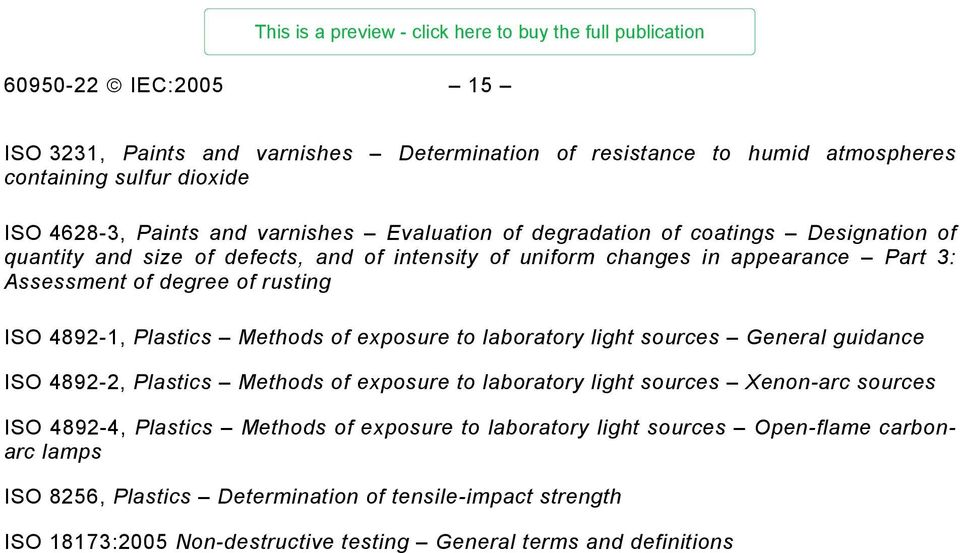 sources General guidance ISO 4892-2, Plastics Methods of exposure to laboratory light sources Xenon-arc sources ISO 4892-4, Plastics Methods of exposure to laboratory light sources Open-flame