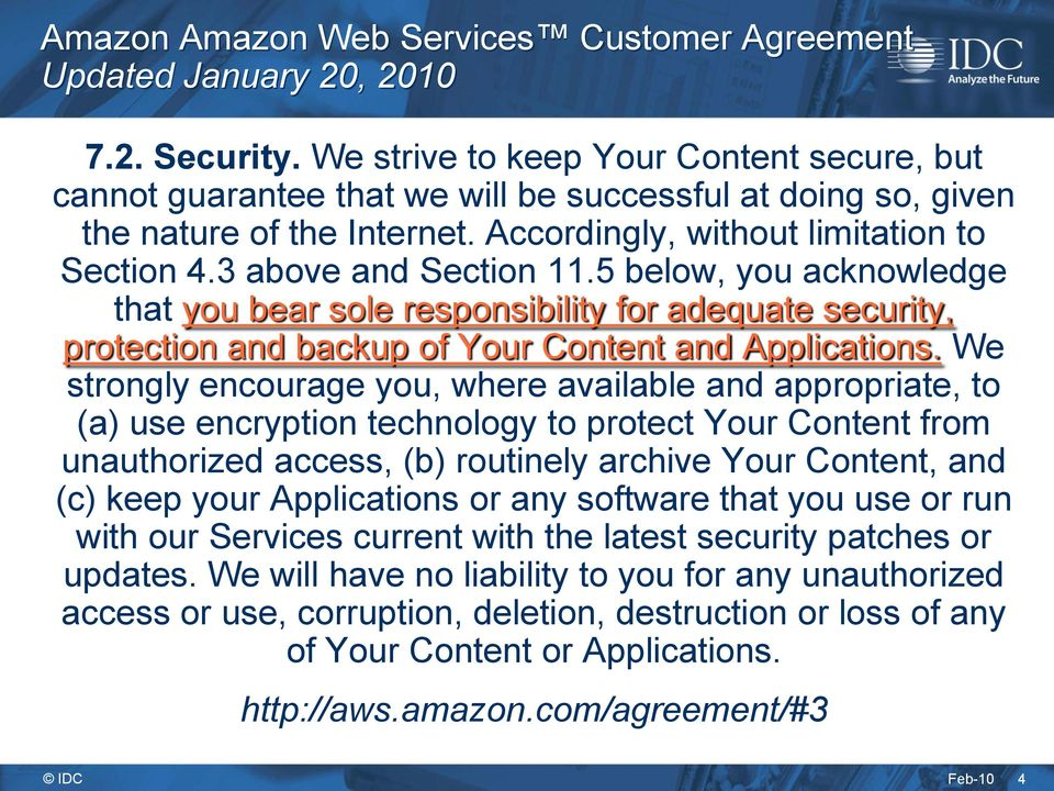 3 above and Section 11.5 below, you acknowledge that you bear sole responsibility for adequate security, protection and backup of Your Content and Applications.
