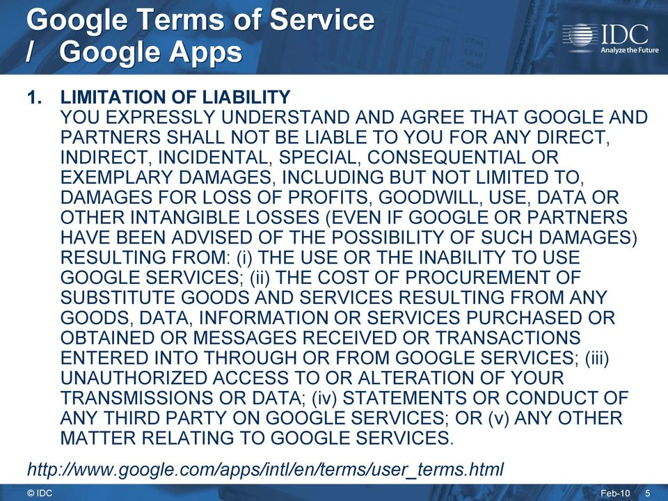 INCLUDING BUT NOT LIMITED TO, DAMAGES FOR LOSS OF PROFITS, GOODWILL, USE, DATA OR OTHER INTANGIBLE LOSSES (EVEN IF GOOGLE OR PARTNERS HAVE BEEN ADVISED OF THE POSSIBILITY OF SUCH DAMAGES) RESULTING