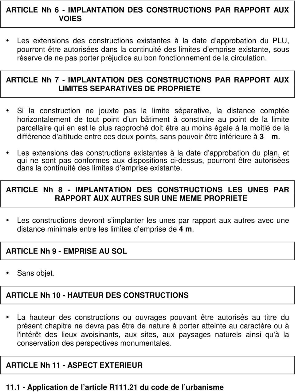 ARTICLE Nh 7 - IMPLANTATION DES CONSTRUCTIONS PAR RAPPORT AUX LIMITES SEPARATIVES DE PROPRIETE Si la construction ne jouxte pas la limite séparative, la distance comptée horizontalement de tout point